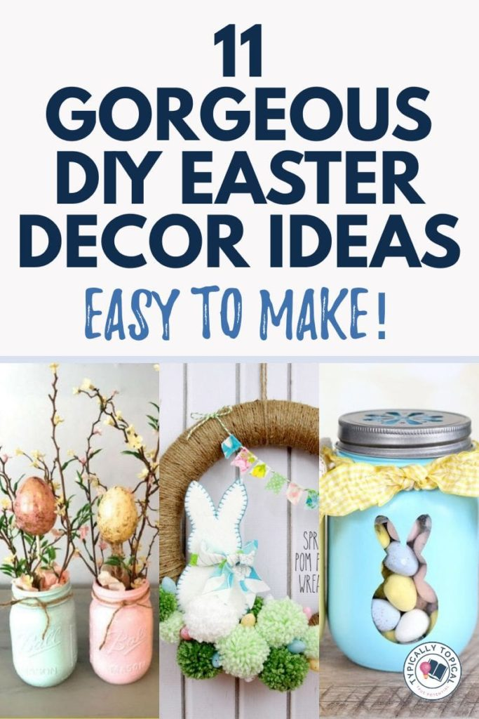 11 Gorgeous Diy Easter Decor Ideas Easy To Make Typically Topical
