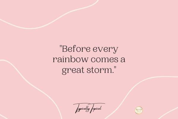before every rainbow comes a great storm positive quotes